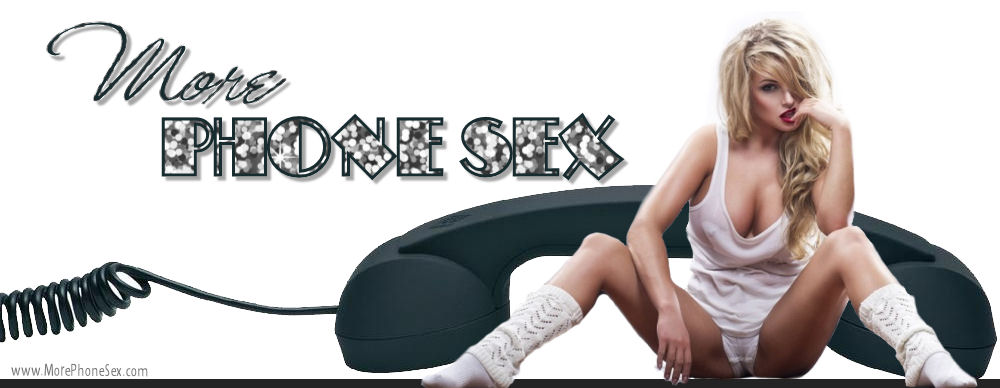 More Phone Sex